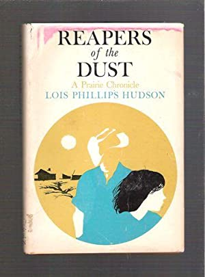 Reapers of the Dust: A Prairie Chronicle: Hudson, Lois Phillips