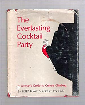 The Everlasting Cocktail Party; A Layman's Guide to Culture Climbing: Blake, Peter; Osborn, ...