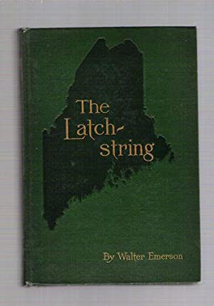 The Latch-String to Maine Woods and Waters: Emerson, Walter