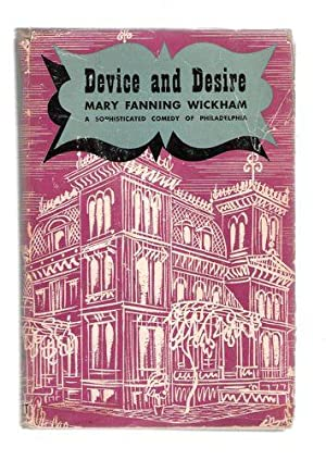 Device and Desire; A Sophisticated Comedy of Philadelphia: Wickham, Mary Fanning