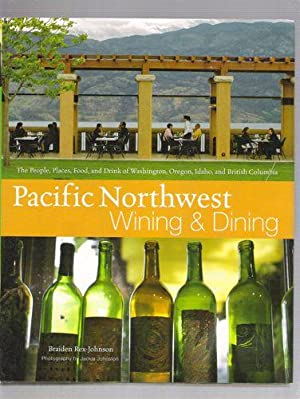 Pacific Northwest Wining and Dining The People, Places, Food, and Drink of Washington, Oregon, Id...