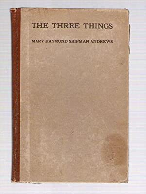 The Three Things: The Forge in Which the Soul of a Man Was Tested: Mary Raymond Shipman Andrews