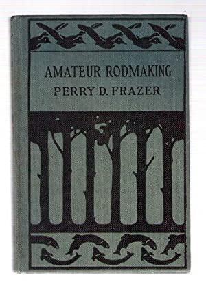 Amateur Rodmaking: Frazer, Perry D.
