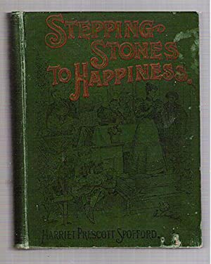 Stepping Stones to Happiness: Spofford, Harriet Prescott