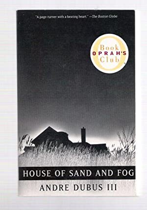 House of Sand and Fog : A: Dubus, Andre, III