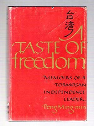 A Taste of Freedom; Memoirs of a Formosan Independence Leader: Peng Ming-Min
