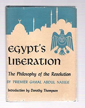 Egypt's Liberation; The Philosophy of the Revolution: Priemier Gamal Abdul Nasser