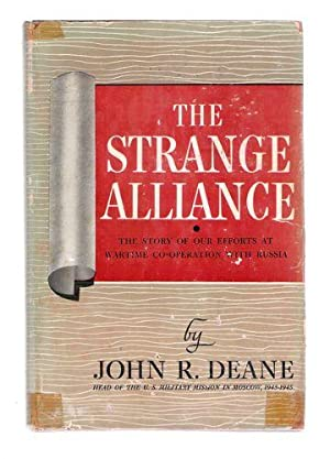 The Strange Alliance; The Story of Our Efforts at Wartime Co-operation with Russia: Deane, John R.