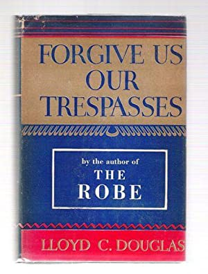 Forgive Us Our Trespasses: Douglas, Lloyd C.