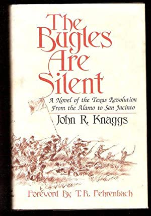 The Bugles Are Silent : A Novel of the Texas Revolution from the Alamo to San Jacinto