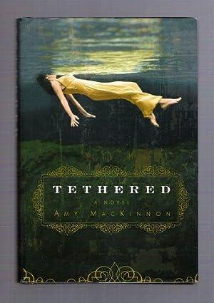 Tethered: A Novel: Amy MacKinnon