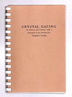 Crystal Gazing Its History and Practice, with a Discussion of the Evidence for Telepathic Scrying: ...