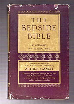 The Bedside Bible/An Anthology for the Quiet Hours: Stanley, Arthur