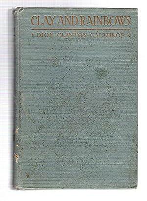 Clay and Rainbows: Calthrop, Dion Clayton