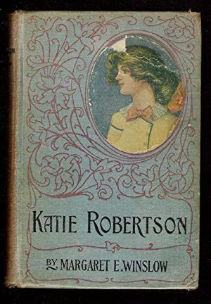 Katie Robertson: A Girl's Story of Factory Life: Winslow, Margaret E.