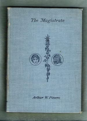 The Magistrate/A Farce in Three Acts: Pinero, Arthur W.