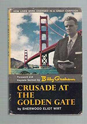 Crusade at the Golden Gate/How Lives Were Changed in a Great Campaign: Wirt, Sherwood Eliot