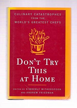 Don't Try This At Home/ Culinary Catastrophes from the World's Greatest Chefs