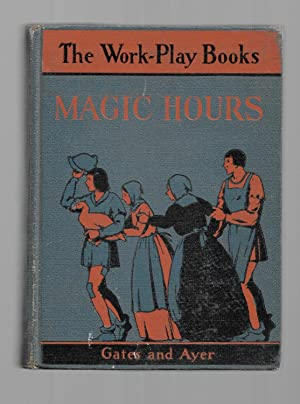 Magic Hours/ The Work Play Books: Gates, Arthur I; Ayer, Jean Y.