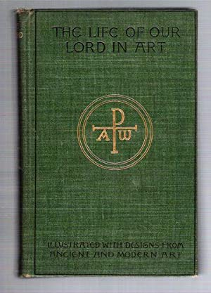 The Life of Our Lord in Art/With Some Account of the Artistic Treatment of the Life of St. ...