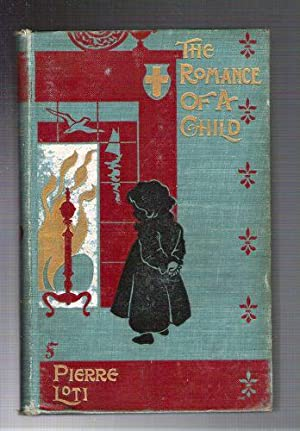 The Romance of a Child (Le Roman d'un Enfant): Loti, Pierre (Julien Viaud)
