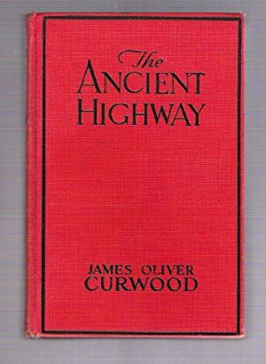 The Ancient Highway: Curwood, James Oliver