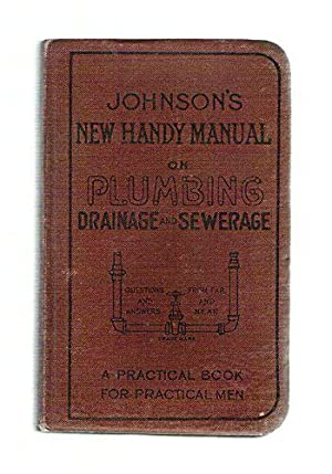 Johnson's New Handy Manual on Plumbing, Domestic and Sanitary Engineering, Drainage and ...