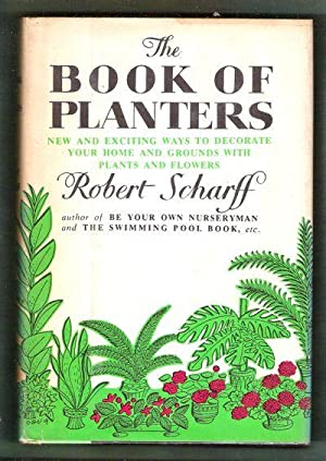 The Book of Planters/New and Exciting Ways to Decorate Your Home and Grounds With Plants and ...