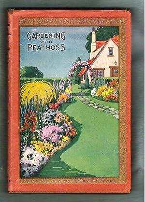 Gardening with Peatmoss: Rockwell, F.F.; Breitenbucher, William G.