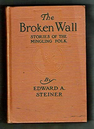 The Broken Wall/Stories of the Mingling of the Folk: Steiner, Edward A.