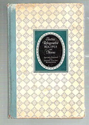 Electric Refrigerator Menus and Recipes Recipes prepared especially for the General Electric Refr...
