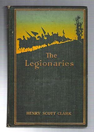 The Legionaries/A Story of the Great Raid: Clark, Henry Scott