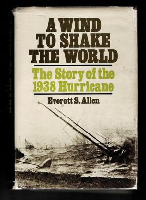 A Wind to Shake the World: Allen, Everett S.