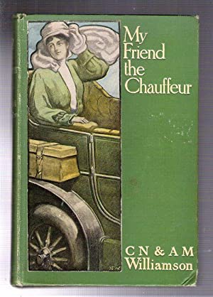My Friend the Chauffeur: Williamson, C.N. and A.M.(Charles Norris and Alice Muriel)