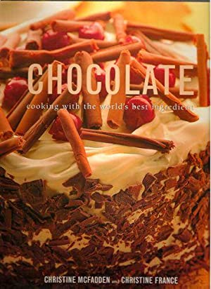 Chocolate: Cooking with the World's Best Ingredient