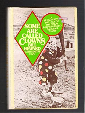 Some Are Called Clowns/ A Season with the Last of the Great Barnstorming Baseball Teams: Heward, ...