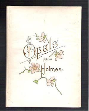 Opals From Holmes: Holmes, Oliver Wendell