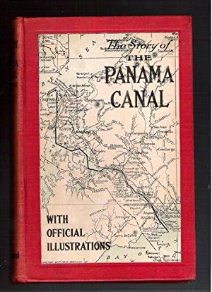 The Story of the Panama Canal: The Wonderful Account of the Gigantic Undertaking Commenced by the ...
