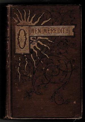 The Poetical Works of Owen Meredith (Robert, Lord Lytton): Meredith, Owen