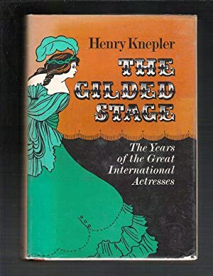The Gilded Stage: The Years of the Great International Actresses: Knepler, Henry