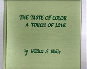 The Taste of Color A Touch of Love: Mo�se, William S.