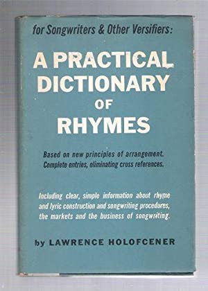 A Practical Dictionary of Rhymes: Based on New Principles for Songwriters and Other Versifiers: ...