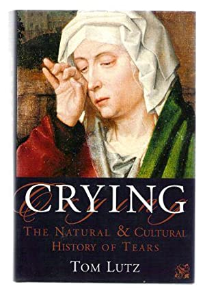 Crying: The Natural and Cultural History of: Lutz, Tom