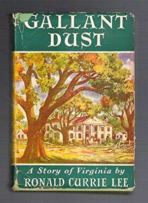 Gallant Dust: A Story of Virginia: Lee, Ronald Currie