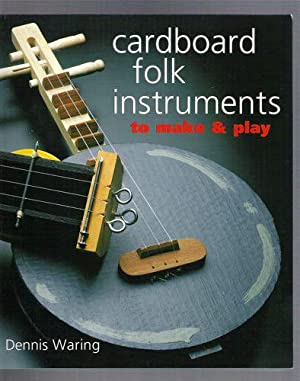 Cardboard Folk Instruments to Make and Play: Waring, Dennis