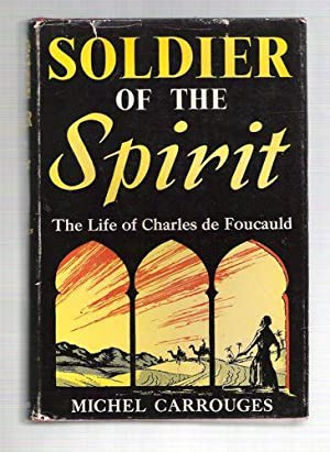 Soldier of the Spirit: The Life of Charles Foucauld: Carrouges, Michel