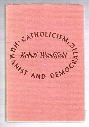 Catholicism: Humanist and Democratic: Woodifield, Robert