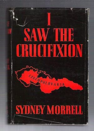 I Saw the Crucifixion: Morrell, Sydney