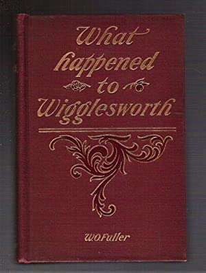What Happened to Wigglesworth: Fuller, W.O.