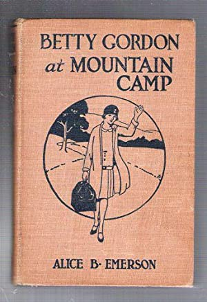 Betty Gordon at Mountain Camp, Or; The Mystery of Ida Bellethorne: Emerson, Alice B.